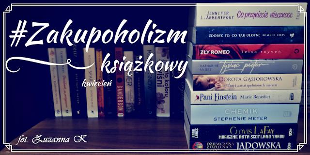 Kwietniowy zakupoholizm książkowy & podsumowanie miesiąca