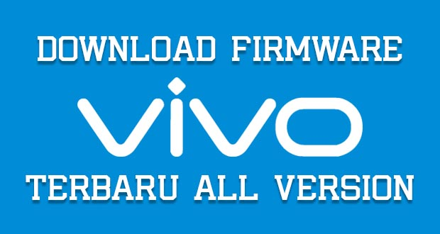 Kumpulan Firmware Vivo Official Indonesia Terbaru + Tutorial Flash
