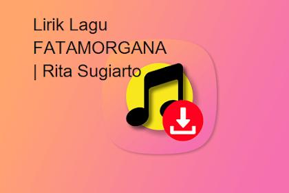 Lirik Lagu Fatamorgana | Rita Sugiarto
