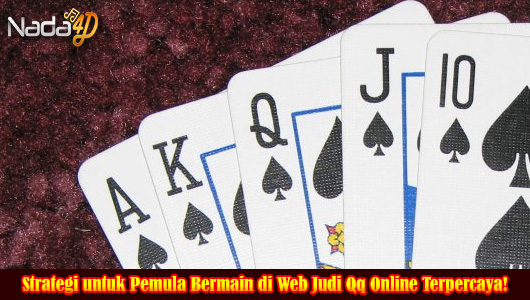 Strategi untuk Pemula Bermain di Web Judi Qq Online Terpercaya!