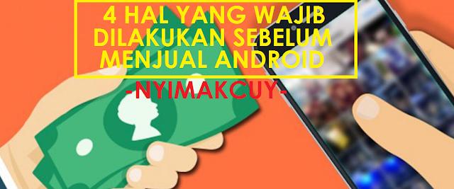 Hal Yang Harus Dilakukan Sebelum Menjual Android Kamu