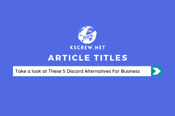Alternatives To Discord - Take a look at These 5 Discord Alternatives To Utilize For Business