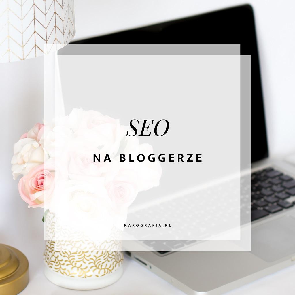 SEO na bloggerze {czyli co zrobić, żeby wpis był lepiej widoczny w wyszukiwarce?}