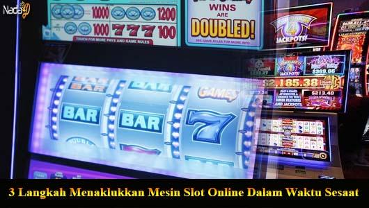 3 Langkah Menaklukkan Mesin Slot Online Dalam Waktu Sesaat