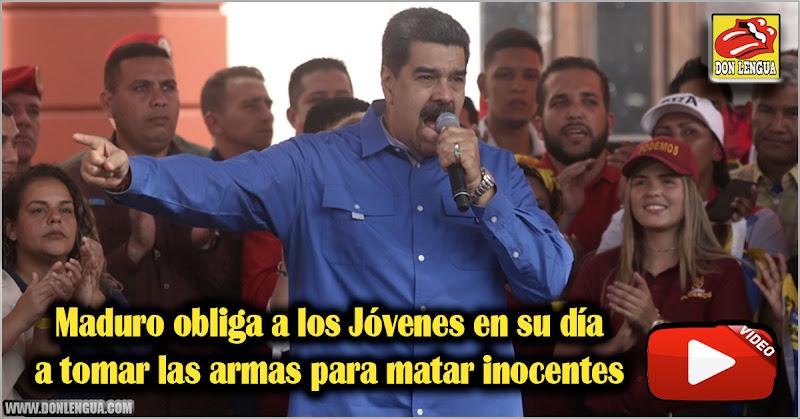 Maduro obliga a los Jóvenes en su día a tomar las armas para matar inocentes