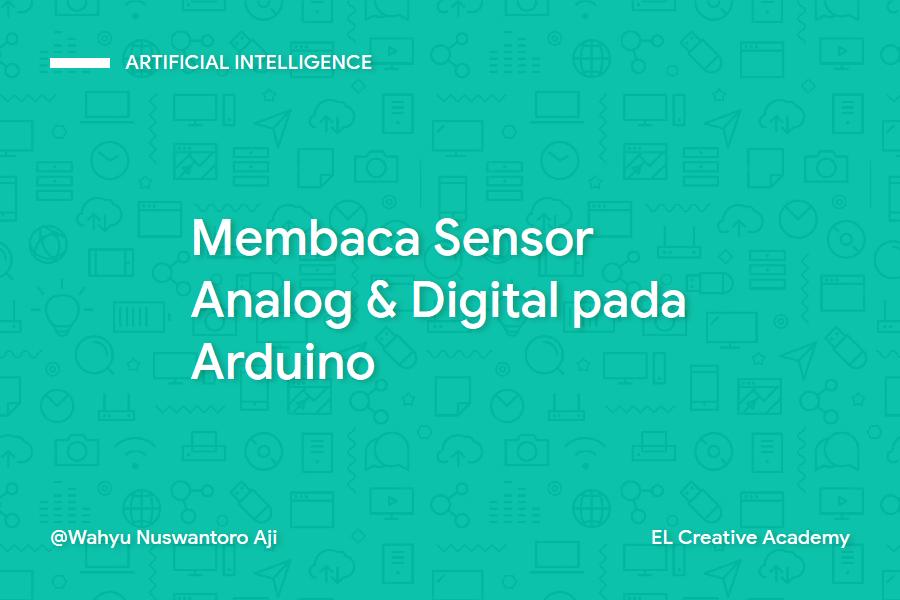 Dasar Dasar Arduino: Cara Membaca Sensor Analog dan Digital Pada Arduino - Bagian 6