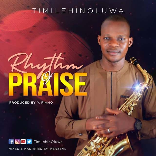 New Music: Rhythm Of Praise by TimilehinOluwa