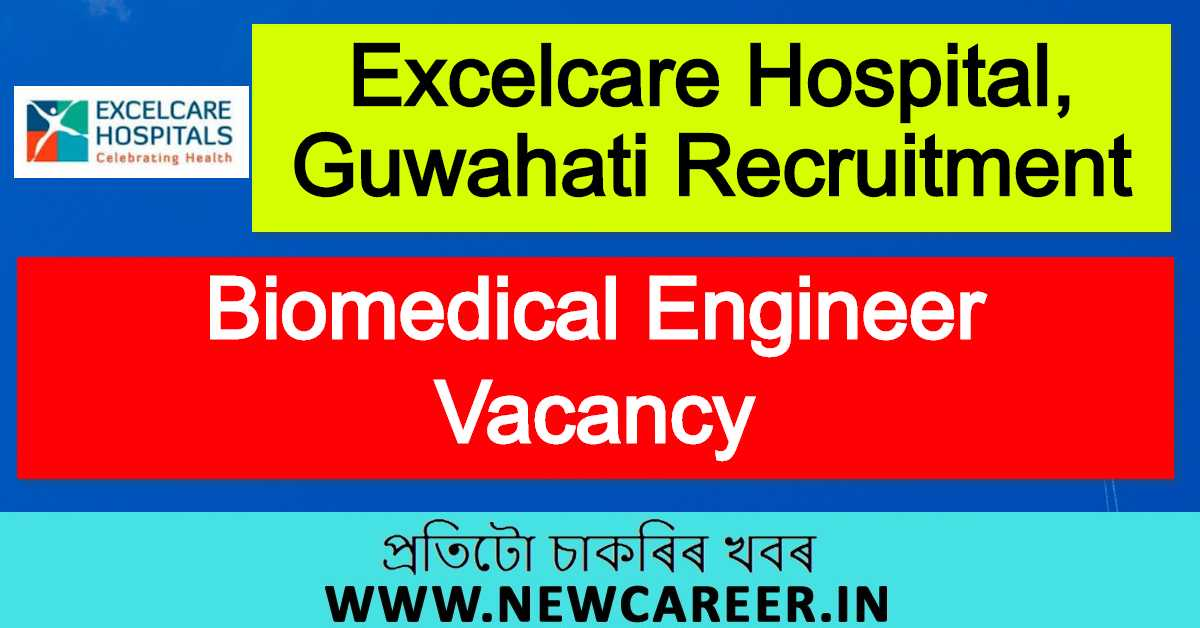 Excelcare Hospital, Guwahati Recruitment 2020: Biomedical Engineer Vacancy