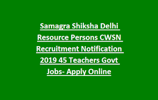 Samagra Shiksha Delhi Resource Persons CWSN Recruitment Notification 2019 45 Teachers Govt Jobs- Apply Online