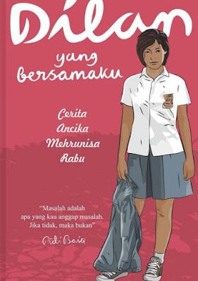 Novel Dilan Yang Bersamaku Karya Pidi Baiq