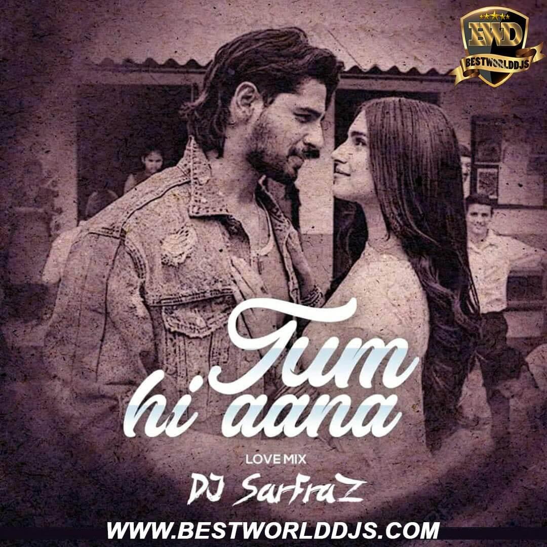 Tum Hi Aana (Love Mix) DJ SARFRAZ