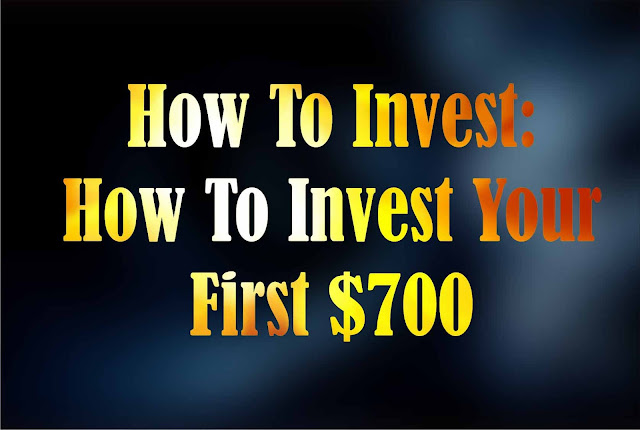 How To Invest: How To Invest Your First $700