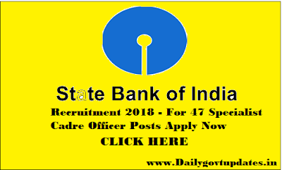 SBI Recruitment 2018, For 47 Specialist Cadre Officer Posts Apply Now