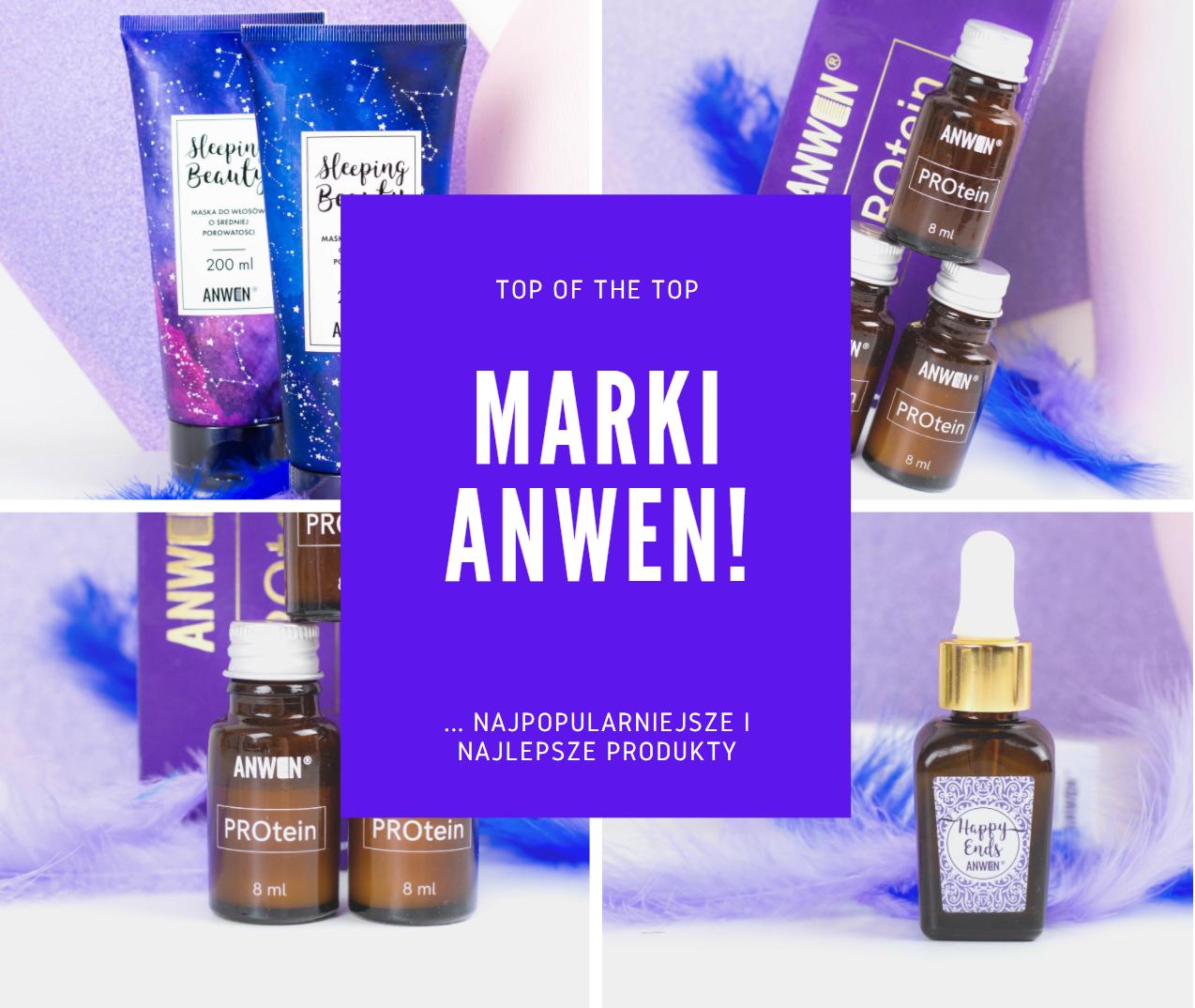 TOP OF THE TOP marki ... Anwen, czyli produkty, które koniecznie musisz wypróbować!