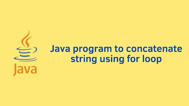Java program to concatenate string using for loop