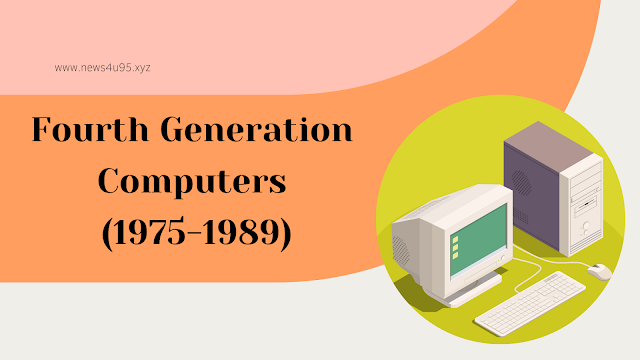 Fourth Generation Computers (1975-1989)