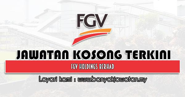 Jawatan Kosong 2021 di FGV Holdings Berhad