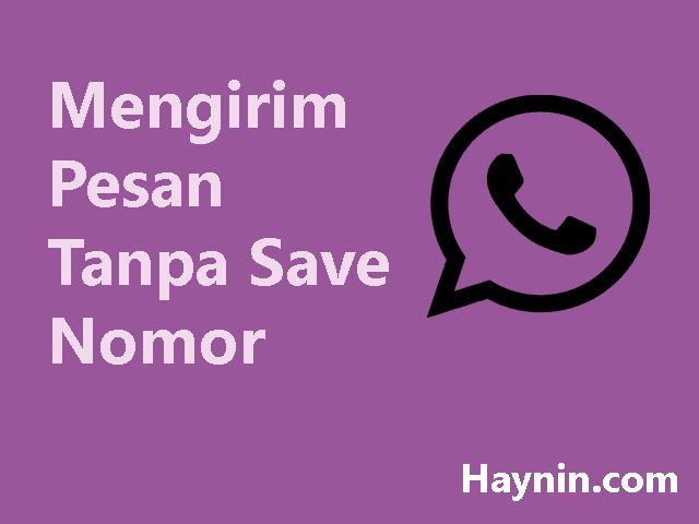 Cara Mengirim Pesan WhatsApp Tanpa Harus Save Nomor - Haynin.com