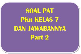 100+ Soal PAT PKn Kelas 7 dan Kunci Jawabannya I Part 2