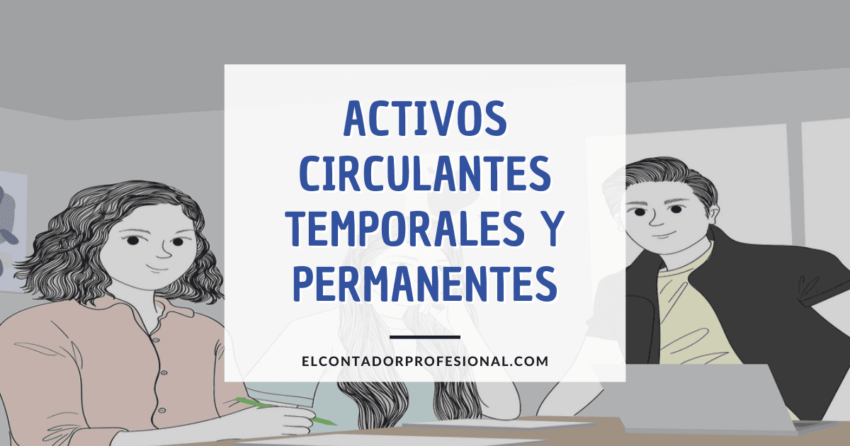 Activos Circulantes Temporales y Permanentes