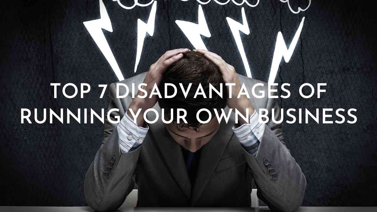 Top 7 Disadvantages of Running your own business - Moniedism