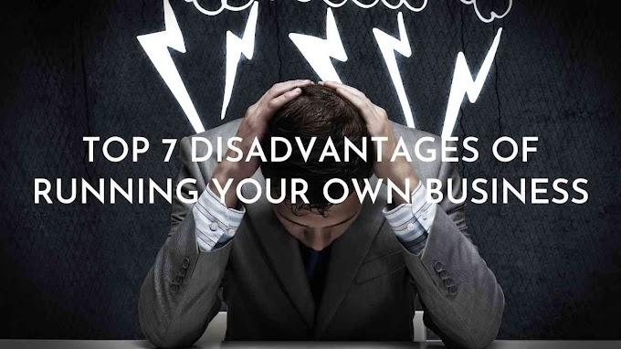Top 7 Disadvantages Of Running Your Own Business