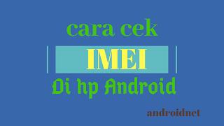 Cara Cek IMEI Di Hp Android