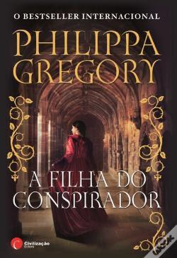 #Livros - A Filha do Conspirador, de Philippa Gregory