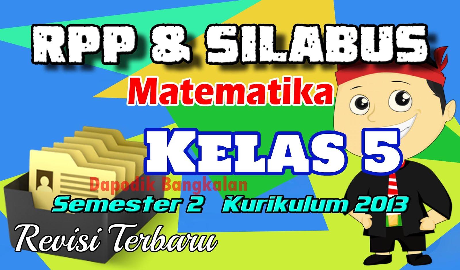 Rpp Dan Silabus Matematika Kelas 5 Semester 2 Kurikulum 2013 Revisi 2017 Dapodikbangkalan Xyz
