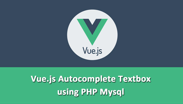 Vue.js Autocomplete Textbox using PHP Mysql
