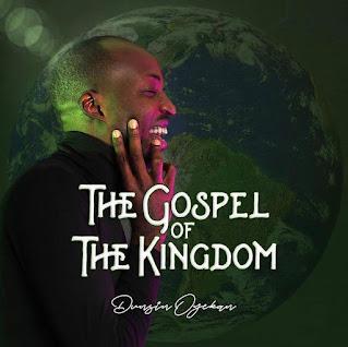 DOWNLOAD ALBUM - Dunsin Oyekan - The Gospel Of The Kingdom [Mp3, Zip]