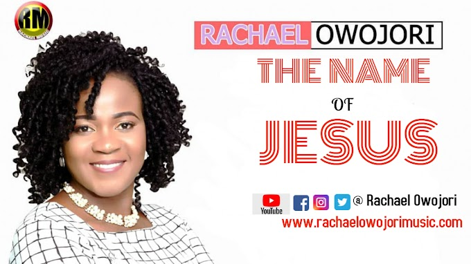 Video + Audio : The Name Of Jesus - Rachael Owojori
