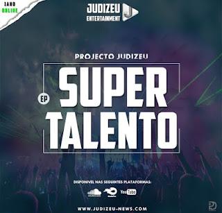 Projecto Judizeu - Super Talento (EP) [Download] Download, Descarregar , Baixar mp3, Baixar músicas, Baixar mp3, Novas Músicas 2018, 2019