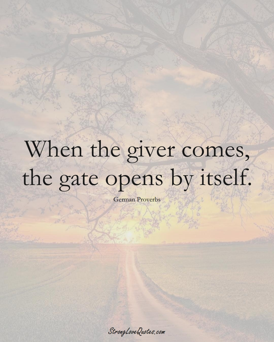 When the giver comes, the gate opens by itself. (German Sayings);  #EuropeanSayings