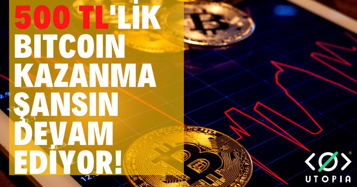 500 TL'lik Bitcoin Kazanma Şansın Devam Ediyor 🔥