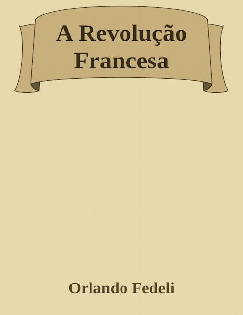 A Revolução Francesa - Dr. Orlando Fedeli