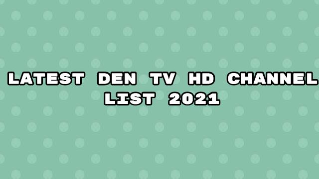 Latest den tv hd channel list 2021