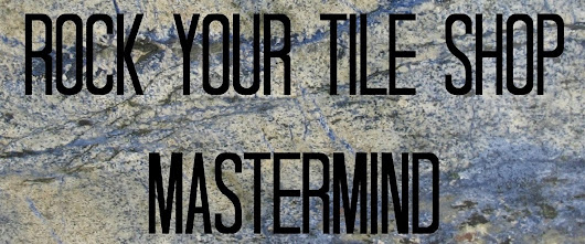 ROCK YOUR TILE SHOP MASTERMIND
