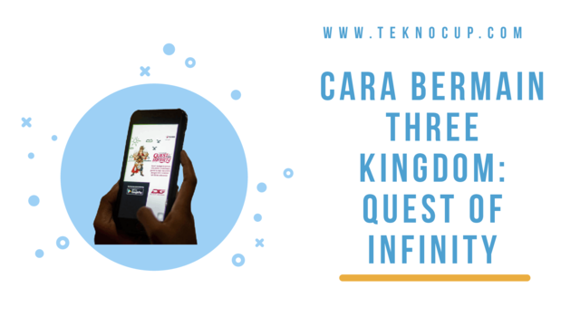 Cara Bermain Three Kingdom: Quest Of Infinity