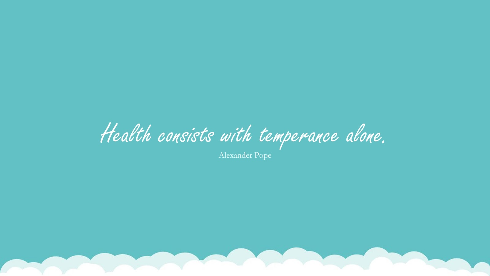 Health consists with temperance alone. (Alexander Pope);  #HealthQuotes