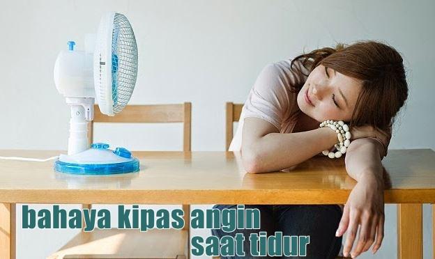 Bahaya Tidur Menggunakan Kipas Angin Saat Mala