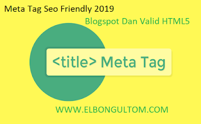 Panduan Setting Meta Tag Seo Friendly 2019 Blogspot Dan Valid HTML5