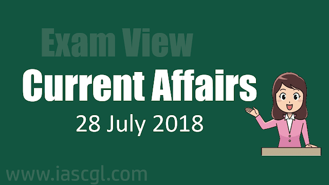 Current Affairs 28 July 2018