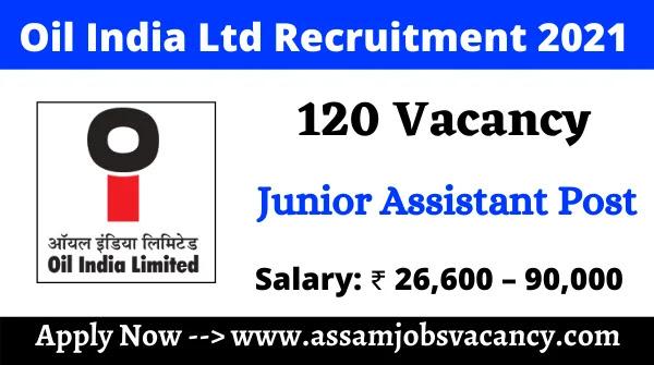 Oil India Ltd Recruitment 2021 ~ 120 Vacancy for Junior Assistant Post