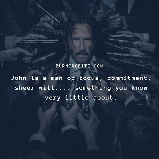 John is a man of focus, commitment, sheer will.... something you know very little about. ~Viggo