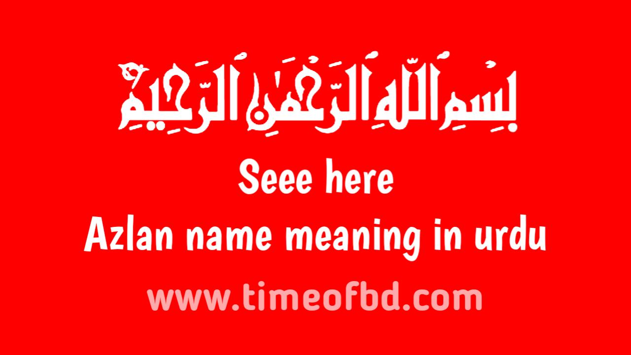 Azlan name meaning in urdu, اذلان نام کا مطلب اردو میں ہے