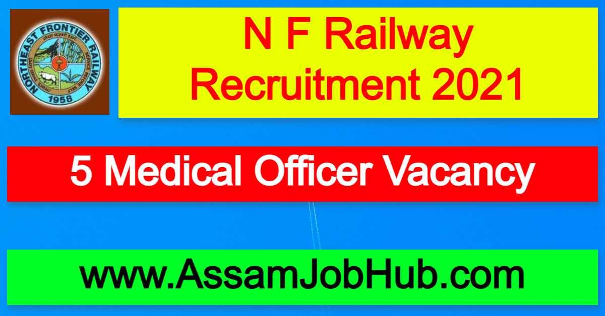 N F Railway Recruitment 2021 : 5 Medical Officer Vacancy