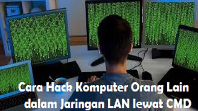 Cara Hack Komputer Orang Lain Dalam Jaringan LAN Lewat CMD