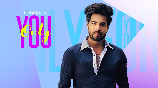 Only You Song Lyrics by Singga - New Punjabi Song 2019
