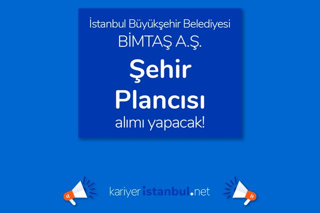 İstanbul Büyükşehir Belediyesi iştiraki BİMTAŞ AŞ şehir plancısı alımı yapacak. Detaylar kariyeristanbul.net'te!